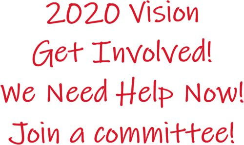 2020 Vision Get Involved! We Need Help Now! Join a committee!